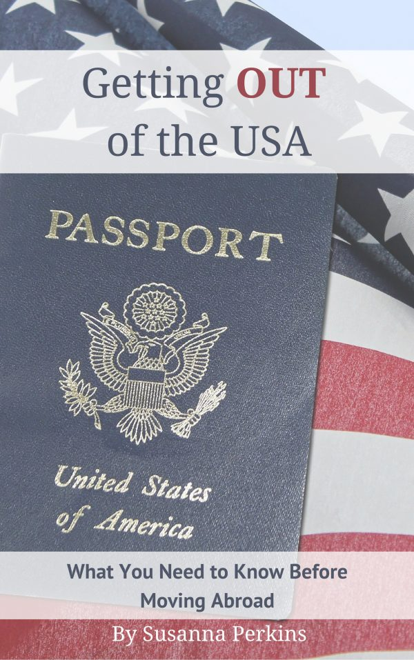 Getting Out of the USA – Easy First Steps for Moving Abroad